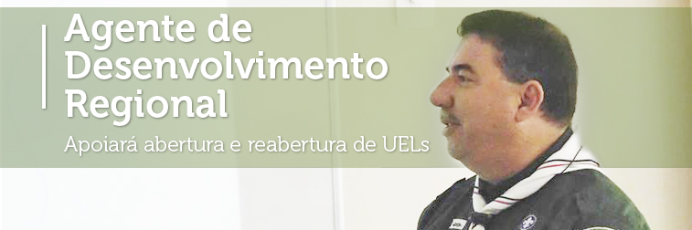 Agente de Desenvolvimento Regional apoiará abertura/reabertura de UELs