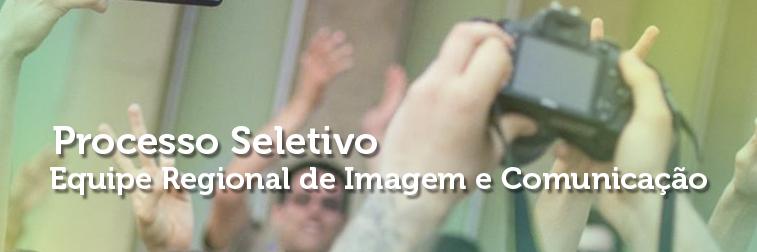 Processo Seletivo – Equipe Regional de Imagem e Comunicação