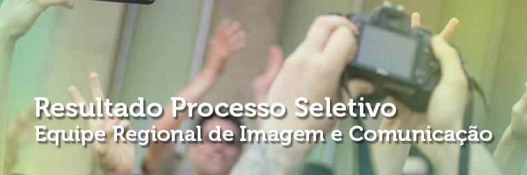 Resultado de processo seletivo para a Equipe Regional de Imagem e Comunicação (ERIC)