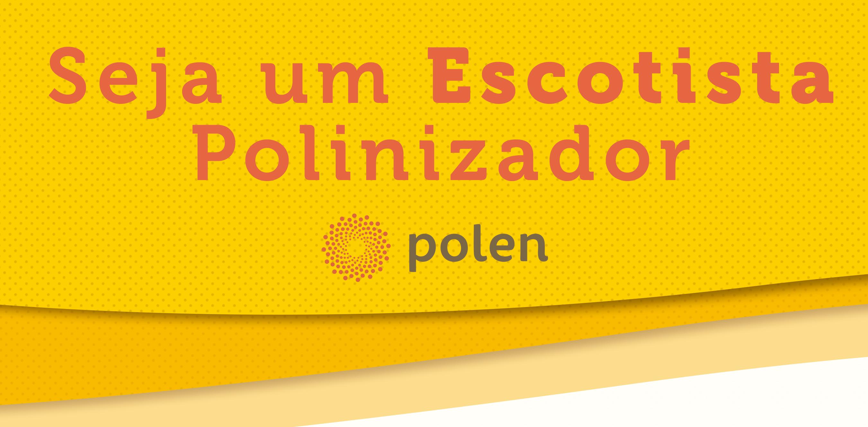 #Captação: Seja um Escotista Polinizador
