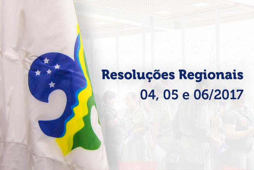 Resoluções Regionais 04, 05 e 06/2017